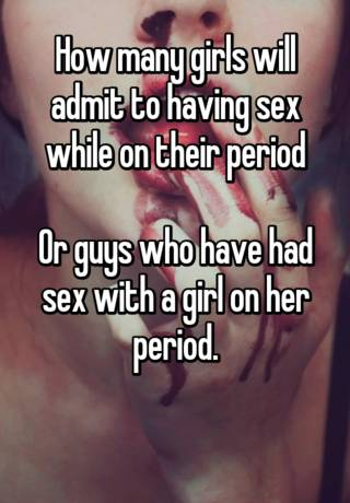 Girls on their period while having sex